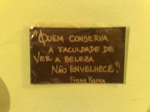 """""""Quem conserva a faculdade de ver a beleza não envelhece"""" Franz Kafka"""